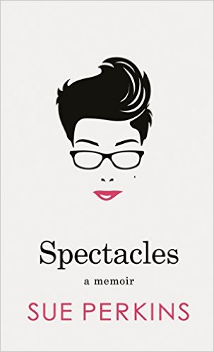 Spectacles - a memoir. Sue Perkins